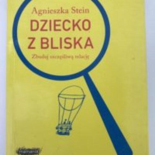 """""""Dziecko zbliska"""", Agnieszka Stein."""
