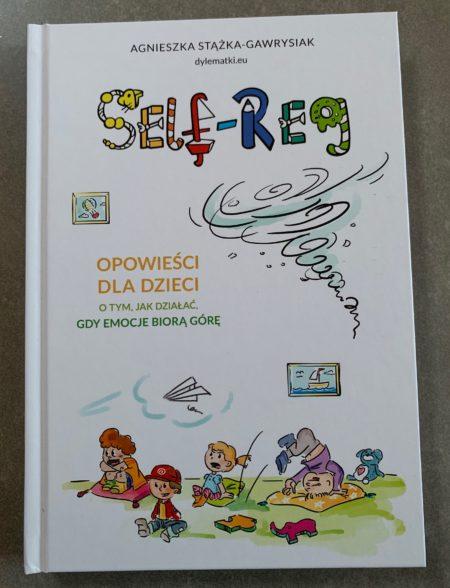 Self – reg. Opowieści dla dzieci o tym, jak działać, gdy emocje biorą górę.